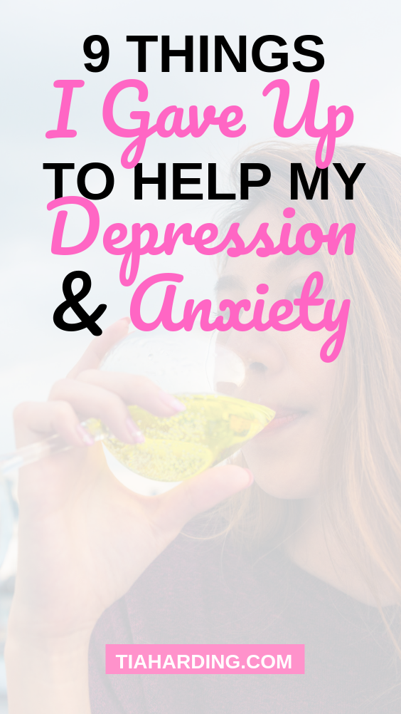 9 Things I Stopped Doing That Helped My Depression And Anxiety - Tia Harding