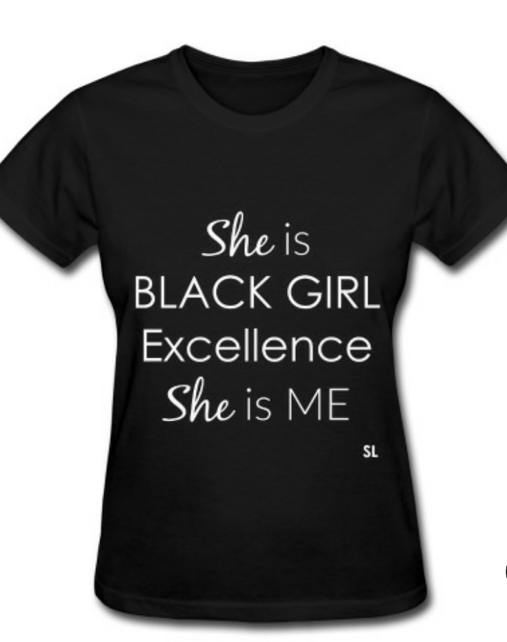 Black Girl shirts. Black Girl t-shirts. BLACK GIRL Excellence T ...