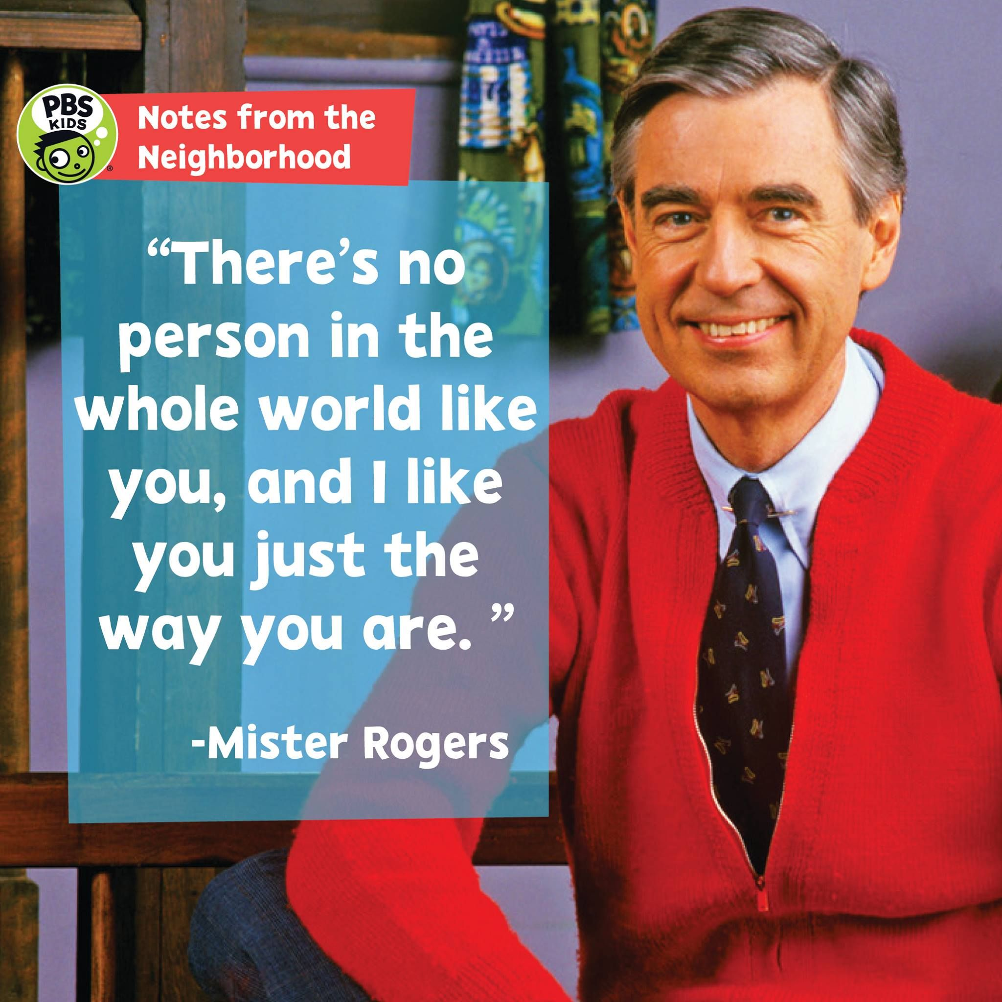 I Like You Just The Way You Are Mr Rogers Mr Rogers Quote Mr Rogers Mister Rogers Neighborhood