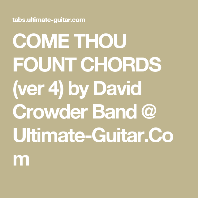 COME THOU FOUNT CHORDS (ver 4) by David Crowder Band @ Ultimate ...