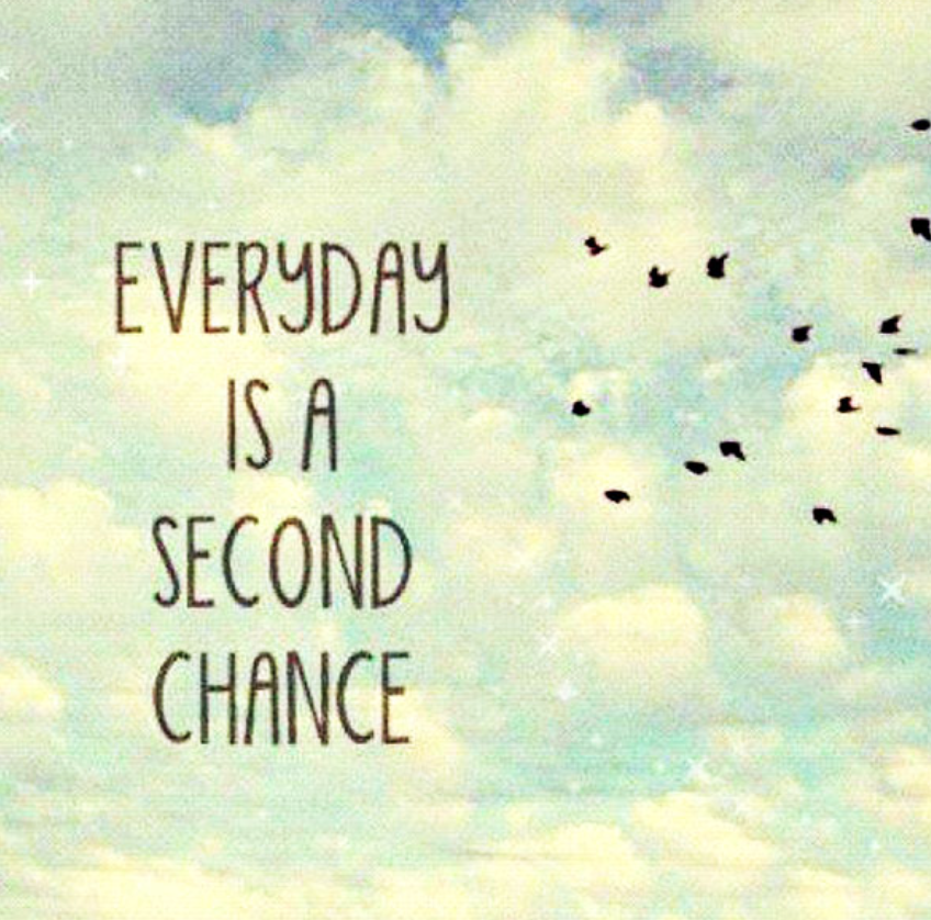 Every Day is a Second CHANCE :)