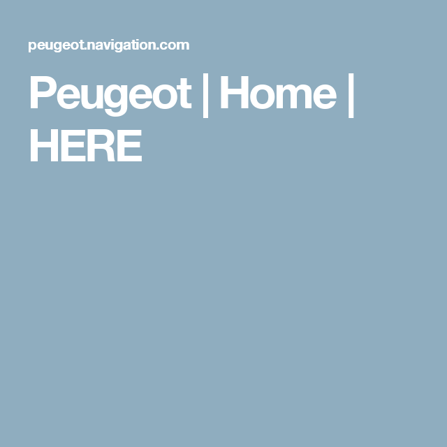 Peugeot | Home | HERE