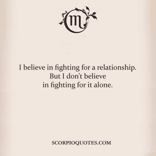 Relationship Fighting Quotes: Quotes By Scorpio: I Believe In Fighting For A