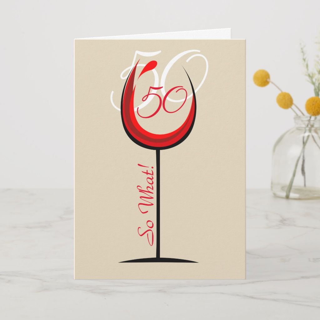 Positive Red Wine Glass 50 So what / 50th Birthday Card