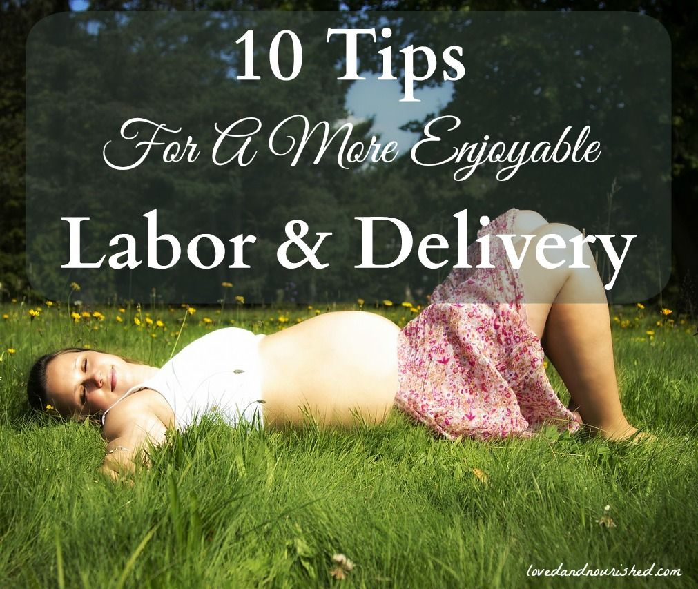 Ten Tips For A More Enjoyable Labor And Delivery