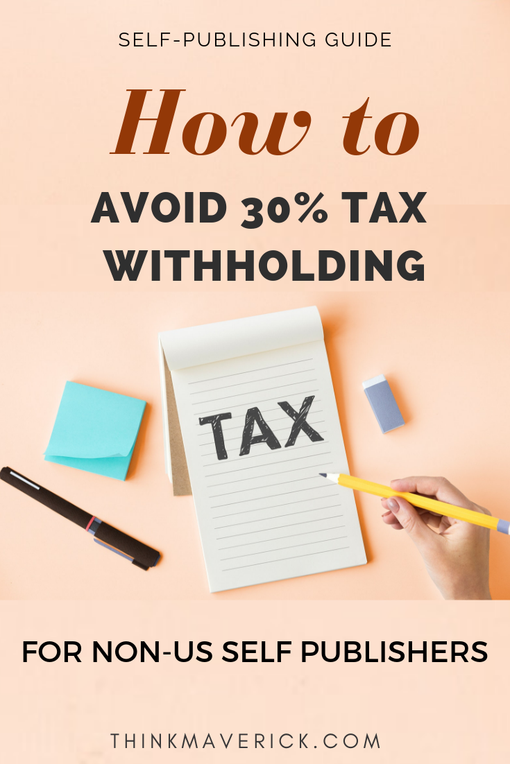 How To Avoid The 30 Tax Withholding For Non Us Self Publishers