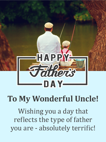 happy fathers day cards for uncle this charming fathers day card will warm your uncles heart when he reads you think he is a terrific father