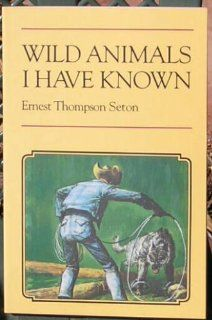 Wild Animals I Have Known: Ernest Thompson Seton, William Kottmeyer, Robert S. Robison: 9780791513620: Amazon.com: Books