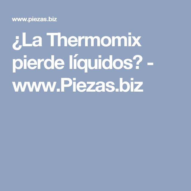 ¿La Thermomix pierde líquidos? - www.Piezas.biz