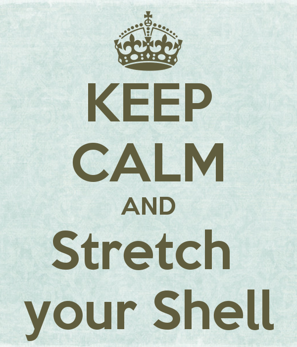 KEEP CALM AND Stretch  your Shell