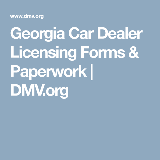 Georgia Car Dealer Licensing Forms  Paperwork  DmvOrg  Auto