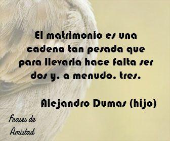 Frases De Matrimonio De Alejandro Dumas Hijo Frases Para