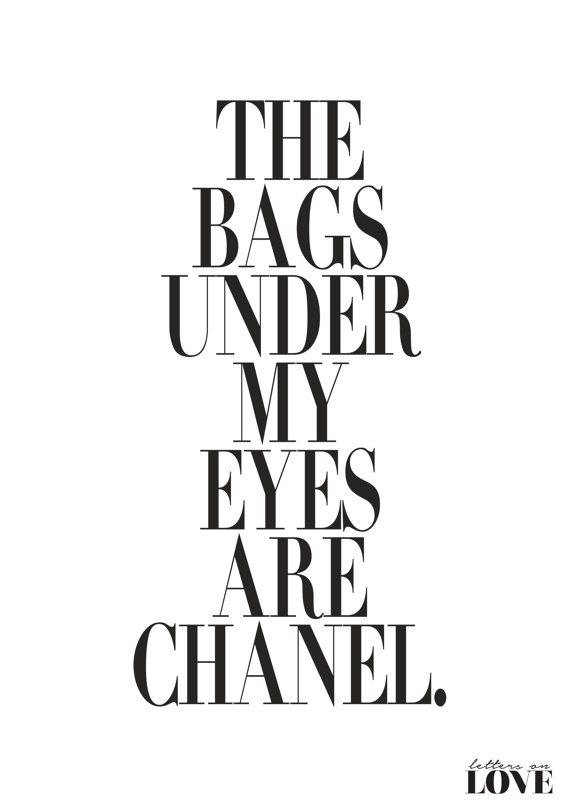 The Bags Under My Eyes Are Chanel Fashion Poster by lettersonlove