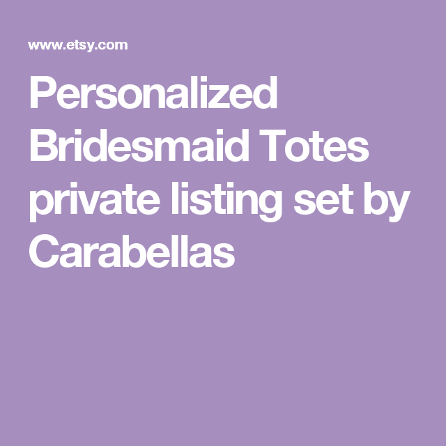 Personalized Bridesmaid Totes private listing set by Carabellas