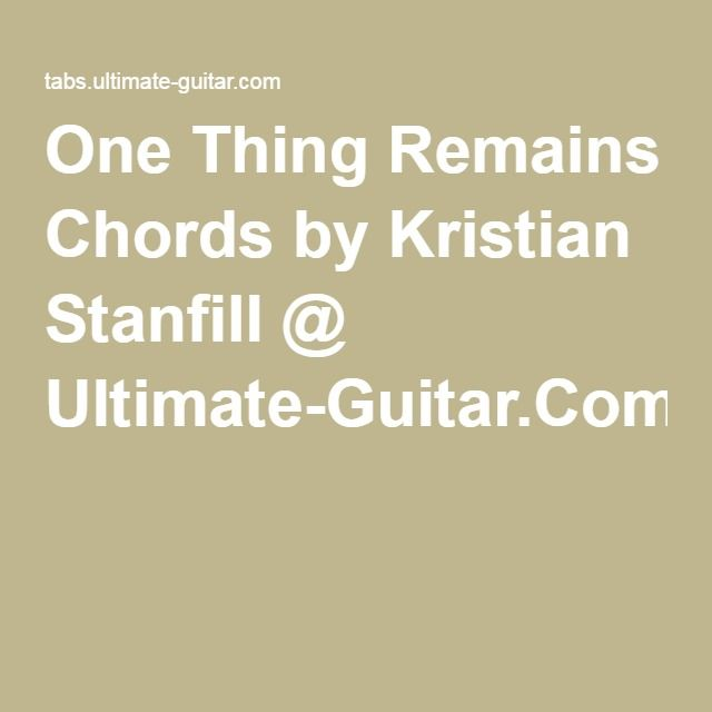 One Thing Remains Chords By Kristian Stanfill Ultimate Guitar