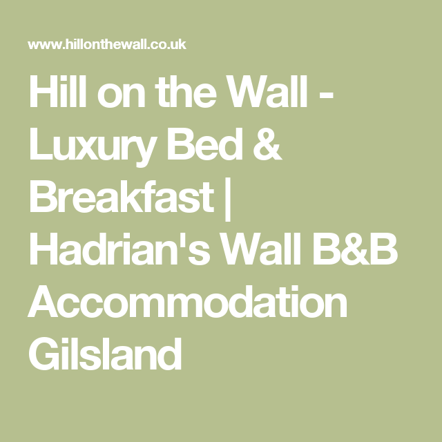 Hill on the Wall - Luxury Bed & Breakfast | Hadrian's Wall B&B Accommodation Gilsland