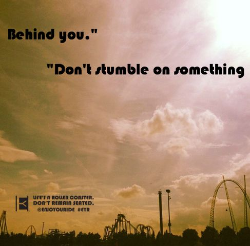 """""""Don't stumble on something behind you.""""  Life's a roller coaster. Don't remain seated. @ENJOYOURIDE #EYR www.looseleafbrands.com"""