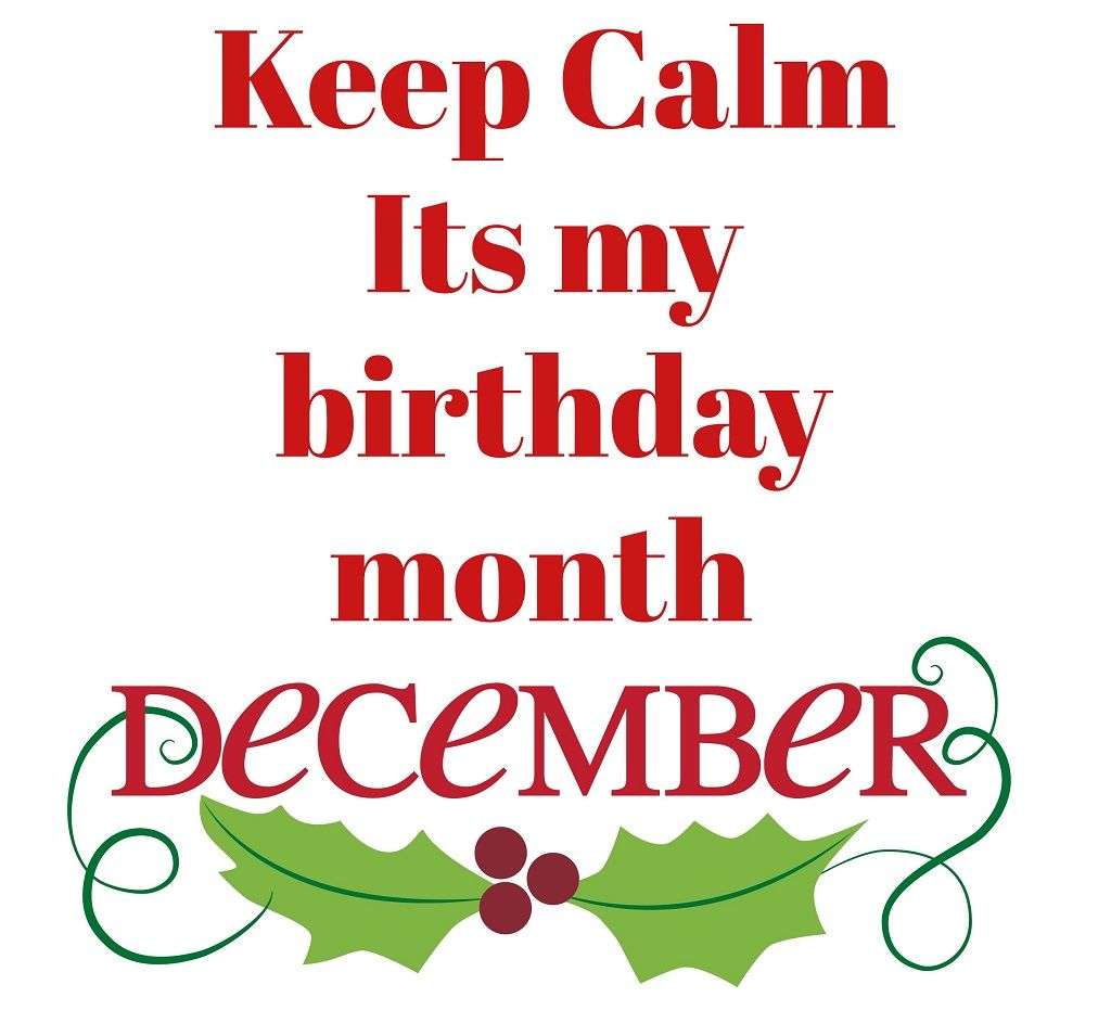Keep Calm Its My Birthday Month December Birthday Its My Birthday Month December Birthday Birthday Month