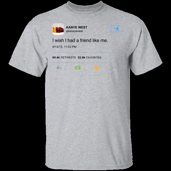 Kanye West I Wish I Had A Friend Like Me Shirt Hoodie Tank