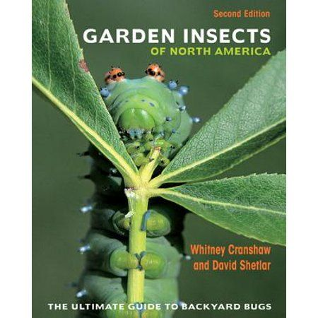 Garden Insects of North America: The Ultimate Guide to ...