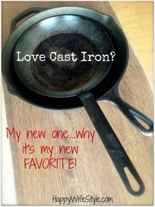Cast Iron - why I love this THINNER, LIGHTER version!  Also, how to care for it...re-season it...etc.