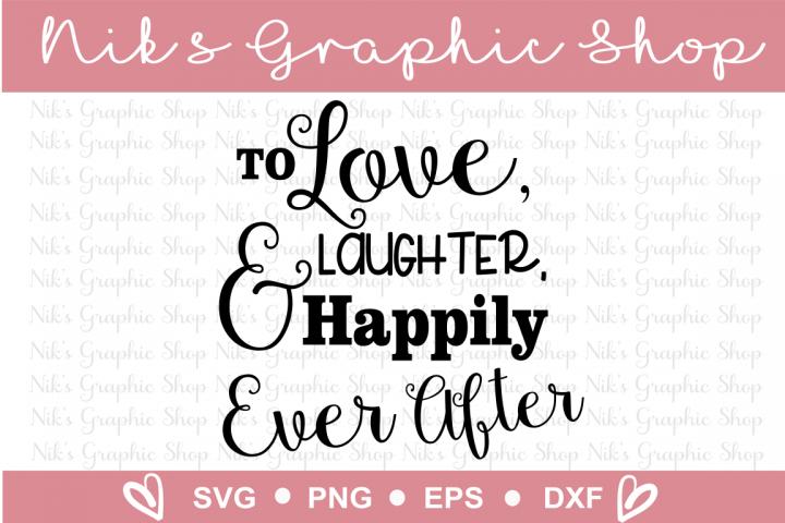 Download Happily Ever After svg, Love svg, Laughter Svg, Wedding ...