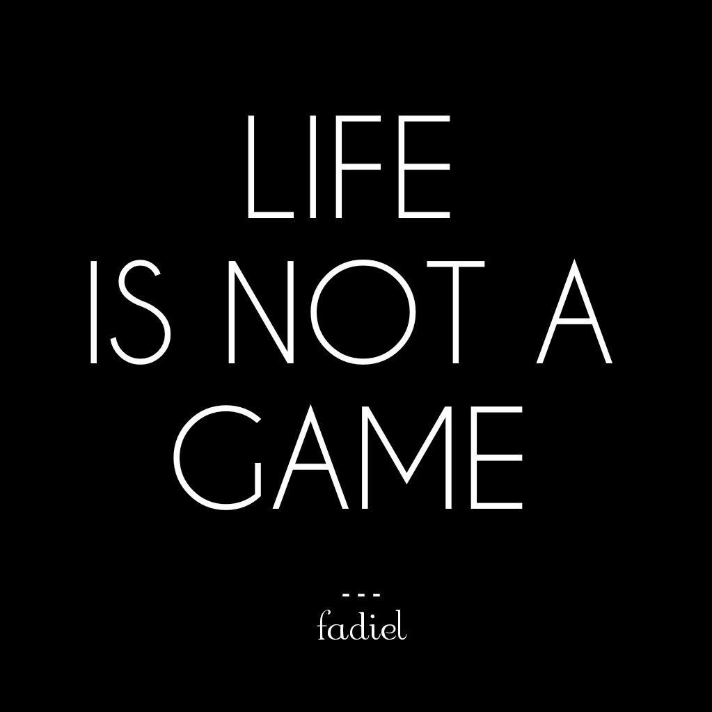 View Life Is Not A Game Quote Wallpapers