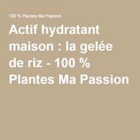 Actif hydratant maison : la gelée de riz - 100 % Plantes Ma Passion