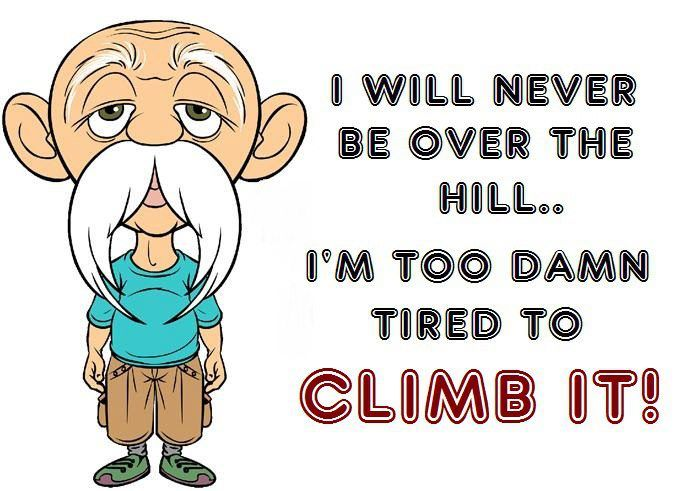 Over The Hill Funny Quotes Witty Comebacks Laughing Quotes