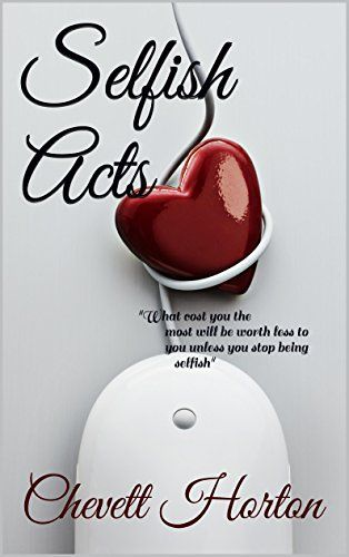 Selfish Acts by Chevett Horton https://www.amazon.com/dp/B00SW1YQV8/ref=cm_sw_r_pi_dp_x_YsFQxb3G3ATDE