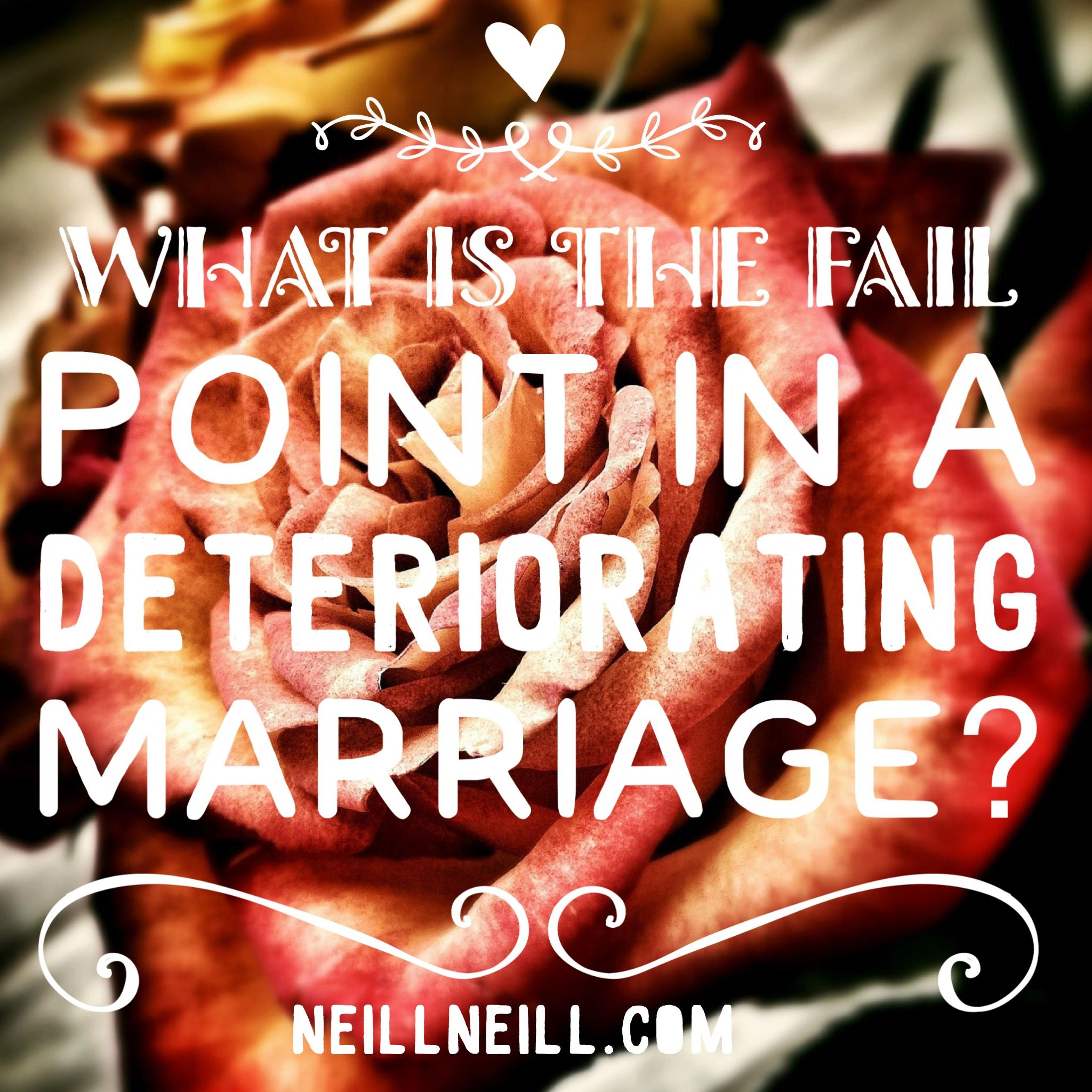 What is the fail point in a deteriorating marriage?