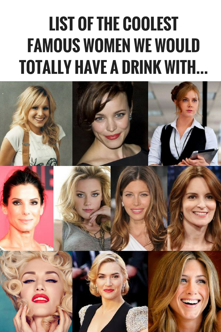Famous Women You D Want To Have A Beer With Famous Women Celebrities Male Famous