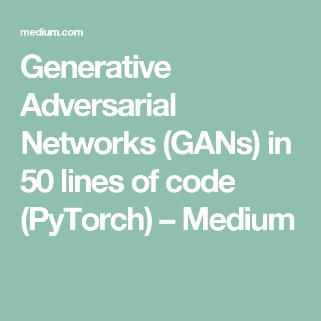 Generative Adversarial Networks (GANs) in 50 lines of code