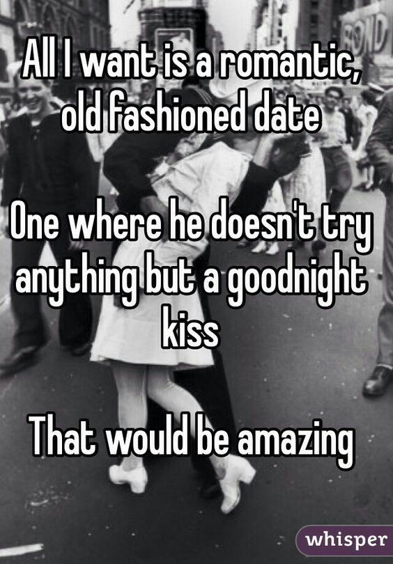All I want is a romantic, old fashioned date. One where he doesn't ...