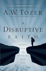A Disruptive Faith by A.W. Tozer, James L. Snyder