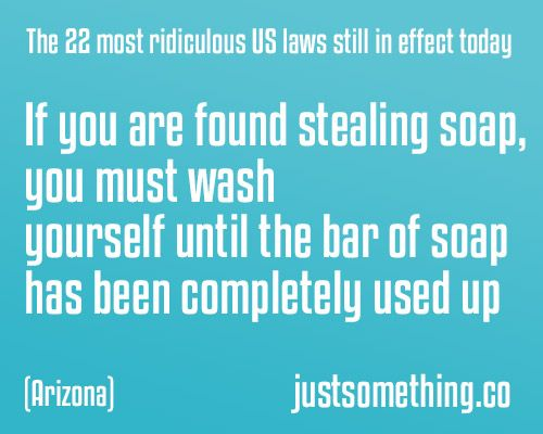 Dumb Laws In Texas >> If You Are Found Stealing Soap You Must Wash Yourself Until