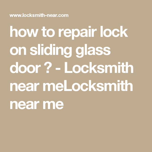 How To Repair Lock On Sliding Glass Door Locksmith