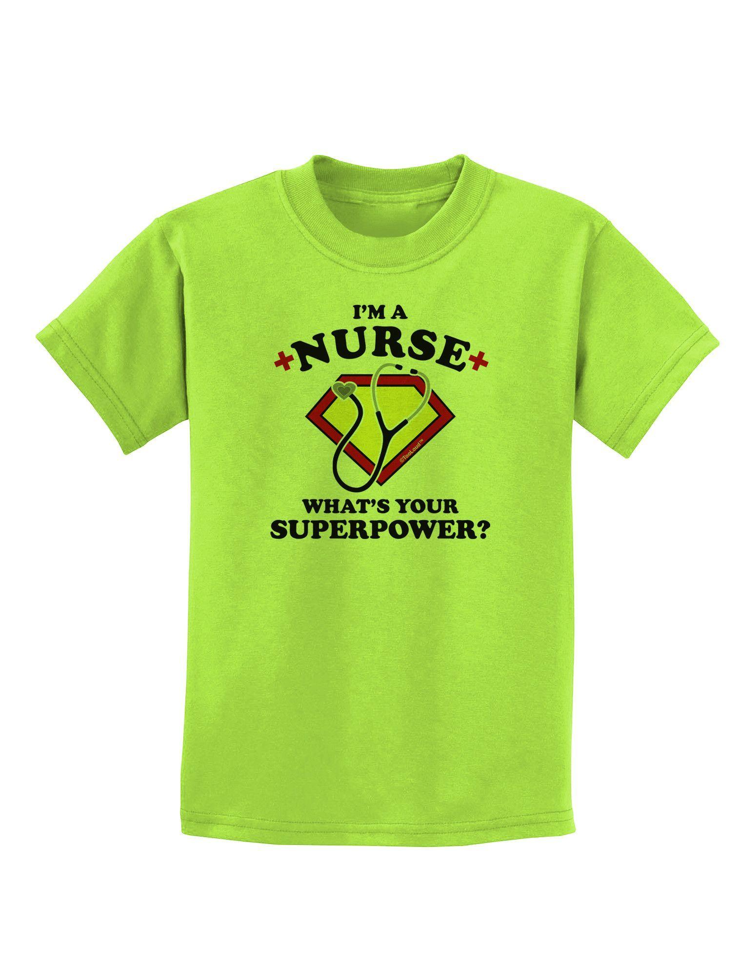 TooLoud Nurse - Superpower Childrens T-Shirt