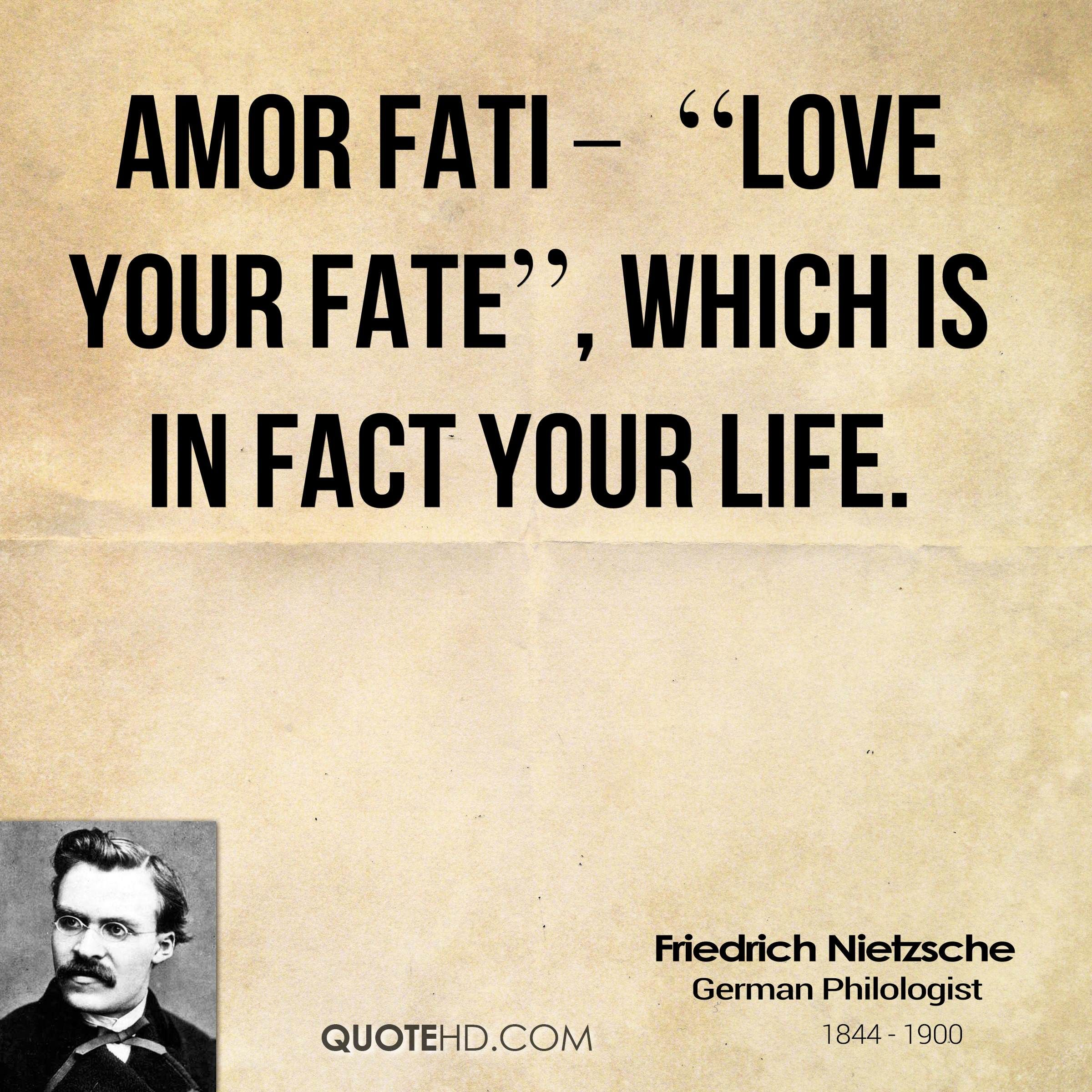 Nietzsche Quotes Amor Fati Love Your Fate Which Is In Fact Your
