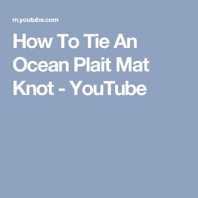 How To Tie An Ocean Plait Mat Knot - YouTube