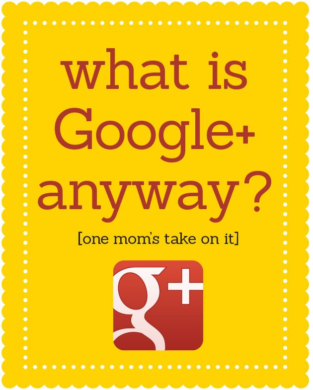So what is Google+ anyway? Here's one mom's take on it. Learn about Hangouts and how to rate local businesses and restaurants and more!