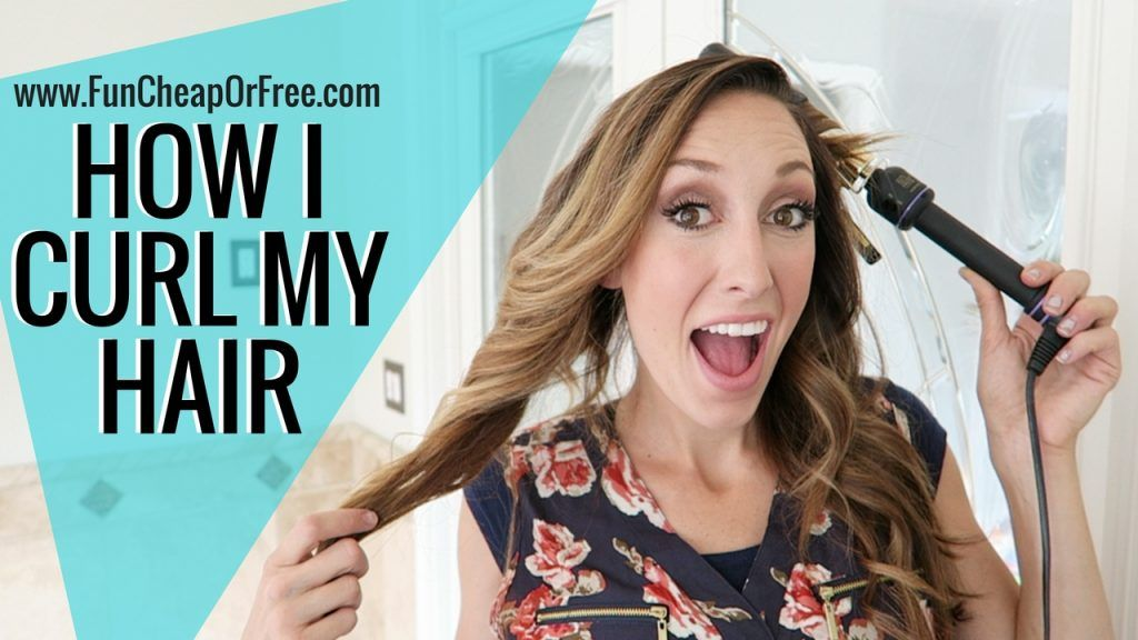How I curl my hair! (+Video!) - Fun Cheap or Free