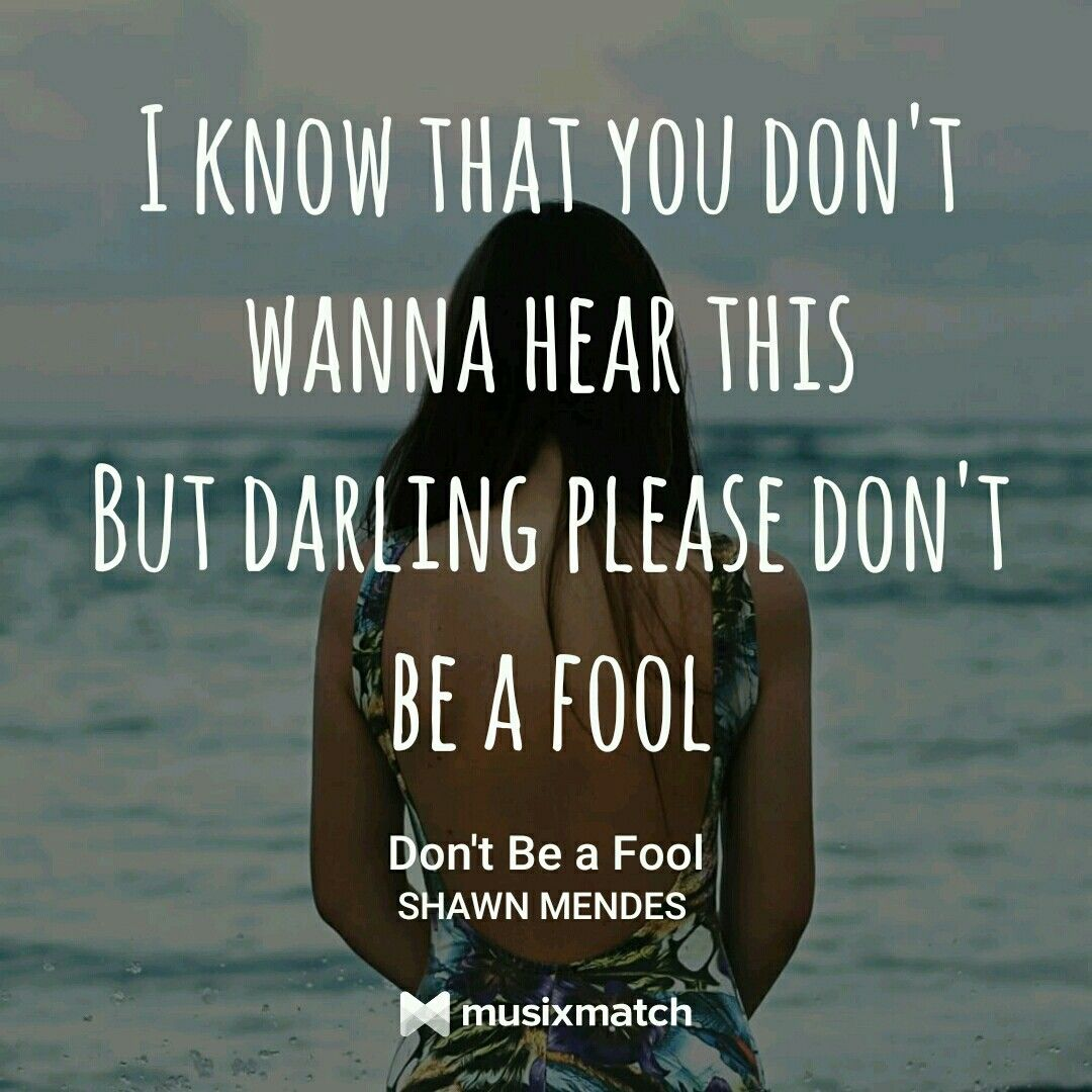 Don T Be A Fool Shawn Mendes Shawn Mendes Quotes Shawn Mendes Lyrics Shawn Mendes Songs