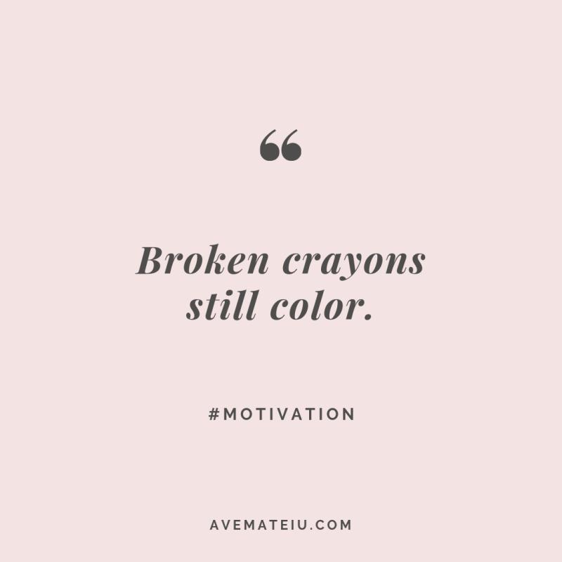 Broken crayons still color. Quote #269