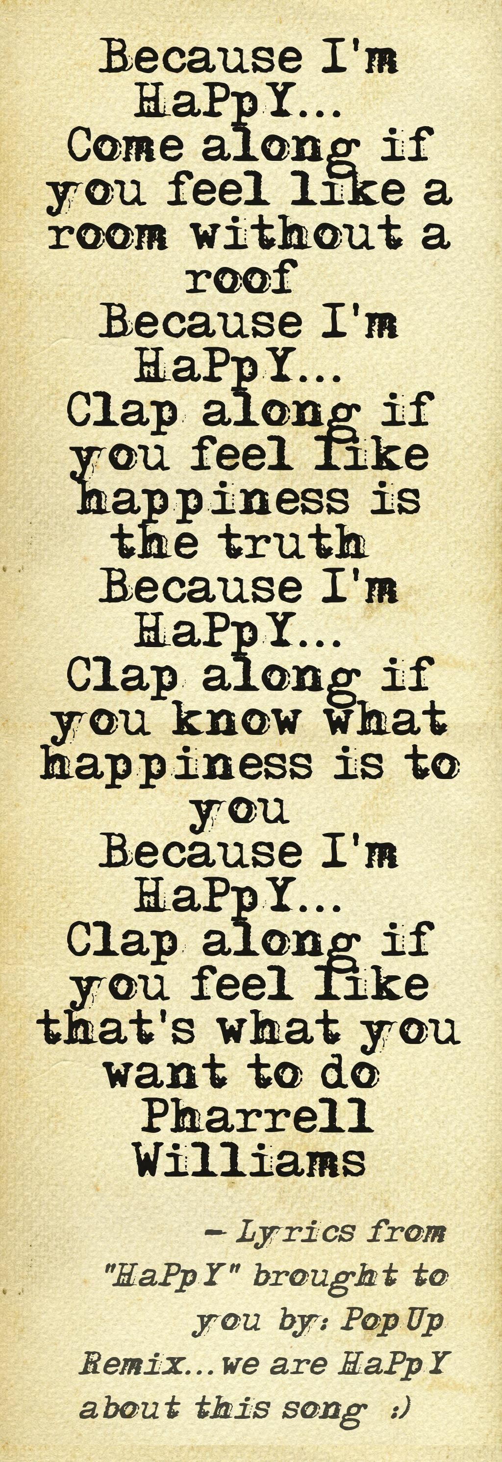 Because I'm Happy - Pharrell Williams here's ur lyrics lol @Casie D D D D D D D D Swanner