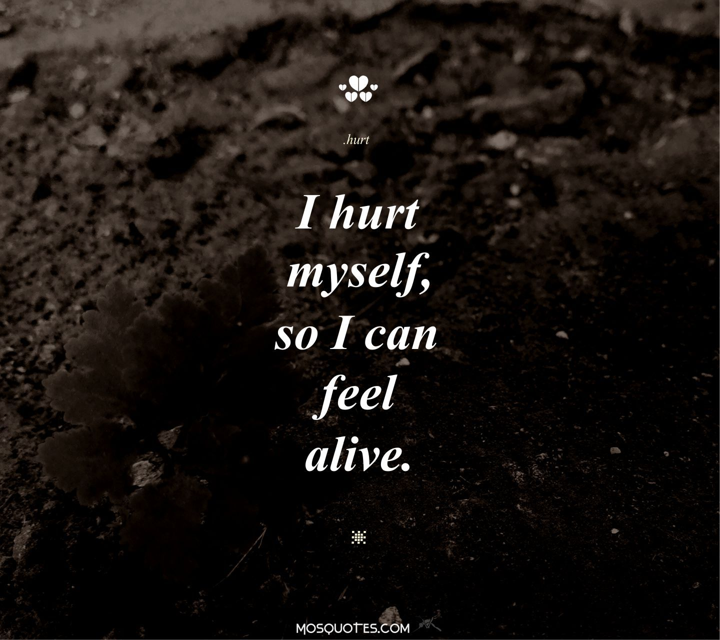 Cute Emo Love Quotes I Hurt MyselfSo I Can Feel Alive