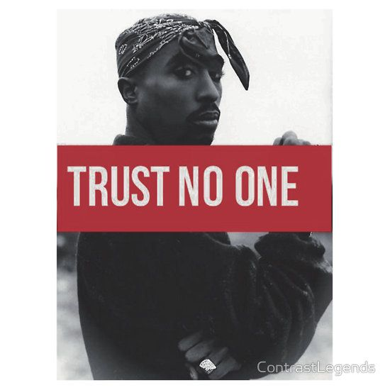 Tupac Trust No One Supreme By Contrastlegends Trust No One Tupac Trust