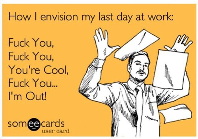 Last Day At Work Work Quotes Funny Job Quotes Funny Work Quotes