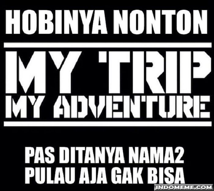 My Trip My Adventure Gambarlucu Memelucu Http Www Indomeme