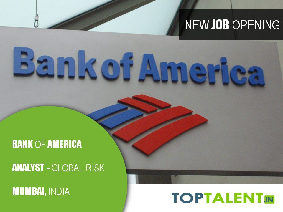 Bank Of America Is Hiring Global Risk Analyst In Mumbai Www Toptalent In Job Opening Bank Of America New Job